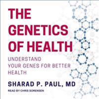 The Genetics of Health: Understand Your Genes for Better Health