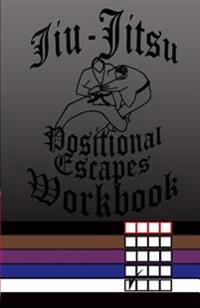 Jiu-Jitsu Positional Escapes Workbook