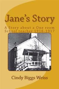 Jane's Story: The Experiences of a One-Room School Teacher, Willow Creek Elementary School, Siskiyou County, California, 1916-1917