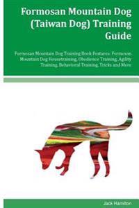 Formosan Mountain Dog (Taiwan Dog) Training Guide Formosan Mountain Dog Training Book Features: Formosan Mountain Dog Housetraining, Obedience Trainin