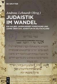 Judaistik Im Wandel: Ein Halbes Jahrhundert Forschung Und Lehre über Das Judentum in Deutschland