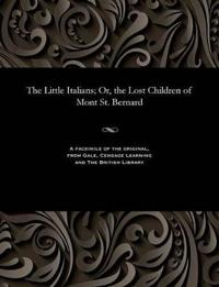 The Little Italians; Or, the Lost Children of Mont St. Bernard