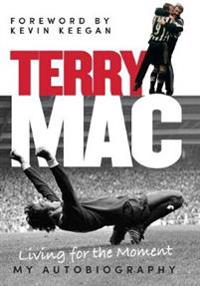 Terry Mac: Living for the Moment - My Autobiography