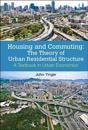Housing And Commuting: The Theory Of Urban Residential Structure - A Textbook In Urban Economics