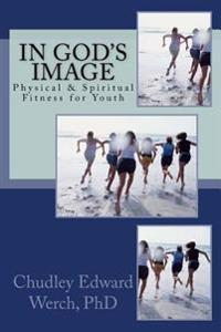 In God's Image: Physical & Spiritual Fitness for Youth