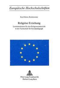 Religioese Erziehung: Lernintentionen Fuer Den Religionsunterricht in Der Fachschule Fuer Sozialpaedagogik