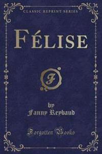 Felise (Classic Reprint)