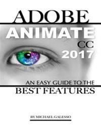 Adobe Animate Cc 2017: An Easy Guide to the Best Features
