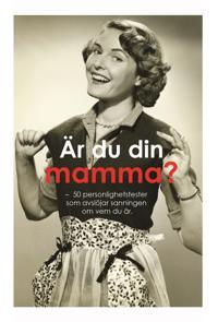 Är du din mamma? : 50 personlighetstest som avslöjar sanningen om vem du är