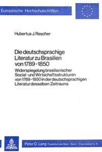 Die Deutschsprachige Literatur Zu Brasilien Von 1789-1850: Widerspiegelung Brasilianischer Sozial- Und Wirtschaftsstrukturen Von 1789-1850 in Der Deut