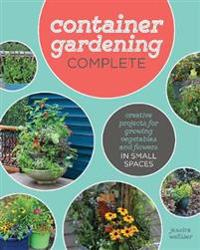 Container gardening complete - creative projects for growing vegetables and