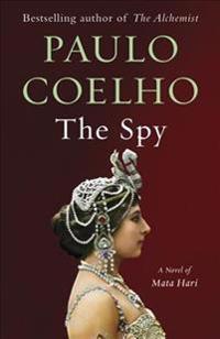 The Spy: A Novel of Mata Hari