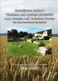 Medeltidens kyrkor i Vadstena och Lysings prosterier med Alvastra och Vadstena kloster och deras kvarvarande inventarier
