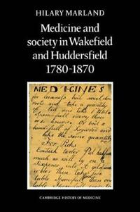 Medicine and Society in Wakefield and Huddersfield 1780-1870