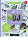 How to Be a DJ in 10 Easy Lessons: Learn to Spin, Scratch and Produce Your Own Mixes!