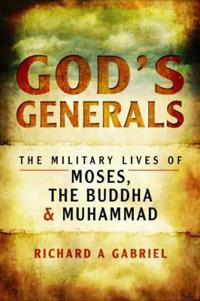 Gods generals - the military lives of moses, the buddha and muhammad