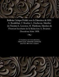 Bulletin Critique Publie Sous La Direction de MM.