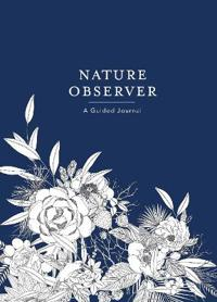 Nature Observer: A Guided Journal