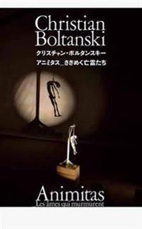 Christian Boltanski: Animitas - Les Ames Qui Murmurent