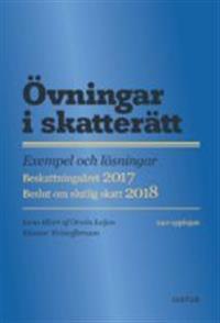 Övningar i skatterätt : exempel och lösningar : beskattningsåret 2017 : beslut om slutlig skatt 2018