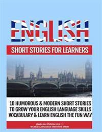 English Short Stories for Learners: 10 Humorous & Modern Short Stories to Grow Your English Language Skills, Vocabulary & Learn English the Fun Way