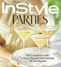 Instyle Parties: The Complete Guide to Easy, Elegant Entertaining All Year Round