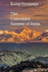 Kangchenjunga -: The Untrodden Summit of India.
