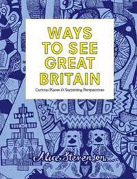 Ways to See Great Britain: Curious Places and Surprising Perspectives
