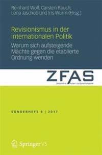 Revisionismus in Der Internationalen Politik: Warum Sich Aufsteigende Machte Gegen Die Etablierte Ordnung Wenden