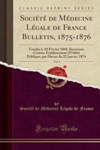 Soci't' de M'Decine L'Gale de France Bulletin, 1875-1876, Vol. 4