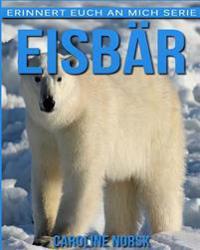 Eisbar: Ein Kinderbuch Mit Erstaunlichen Fotos Und Interessanten Fakten Uber Eisbar