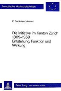Die Initiative Im Kanton Zuerich 1869-1969: Entstehung, Funktion Und Wirkung