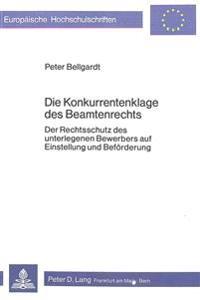Die Konkurrentenklage Des Beamtenrechts: Der Rechtsschutz Des Unterlegenen Bewerbers Auf Einstellung Und Befoerderung