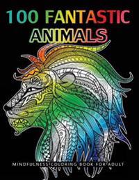 100 Fantastic Animals Adult Coloring Books: Animals and Flowers for Stress Relief Relaxation