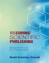 Recoding Scientific Publishing: Raising the Bar In an Era of Transformation