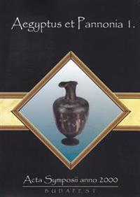Aegyptus Et Pannonia I: ACTA Symposii Anno 2000