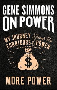 On Power : My Journey Through the Corridors of Power and How You Can Get Mo