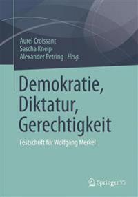Demokratie, Diktatur, Gerechtigkeit: Festschrift Für Wolfgang Merkel