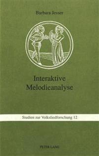 Interaktive Melodieanalyse: Methodik Und Anwendung Computergestuetzter Analyseverfahren in Musikethnologie Und Volksliedforschung: Typologische Un