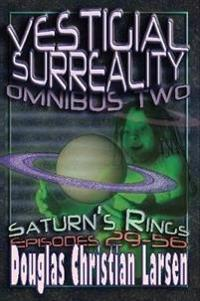 Vestigial Surreality: Omnibus Two: Saturn's Rings: Episodes 29-56