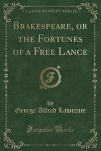 Brakespeare, or the Fortunes of a Free Lance (Classic Reprint)