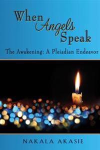 When Angels Speak: The Awakening a Pleiadian Endeavor