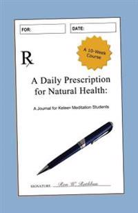 A Daily Prescription for Natural Health: A Journal for Kelee(r) Meditation Students