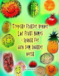 Tropiske Frukter Venner Laer Frukt Names I Spansk for Barn SOM Snakker Norsk