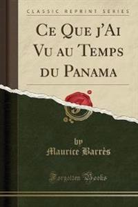 Ce Que j'Ai Vu Au Temps Du Panama (Classic Reprint)