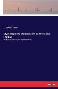 Etymologische Studien Zum Semitischen Lexikon