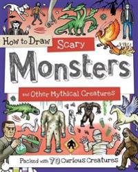 How to Draw Scary Monsters and Other Mythical Creatures