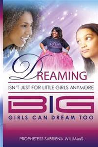 Dreaming Isn't Just for Little Girls Anymore: Big Girl's Can Dream Too