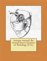 Autopsy Manual. by: Armed Forces Institute of Pathology (U.S.)