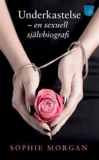 Underkastelse : en sexuell självbiografi
